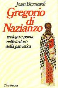 Copertina di 'Gregorio di Nazianzo. Teologo e poeta nell'età d'oro della patristica'