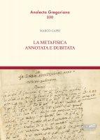 La metafisica annotata e dubitata - Marco Capri