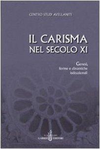 Copertina di 'Il carisma nel secolo XI. Genesi, forme e dinamiche istituzionali. Atti del 27° Convegno del Centro studi avellaniti'