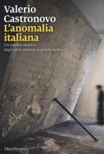 Copertina di 'L' anomalia italiana. Un profilo storico dagli anni ottanta ai giorni nostri'
