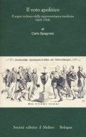 Il voto apolitico. Il sogno tedesco della rappresentanza moderna (1815-1918) - Spagnolo Carlo