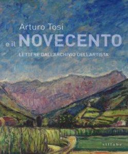 Copertina di 'Arturo Tosi e il Novecento. Lettere dall'archivio dell'artista'