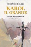 Karol, il grande. Storia di Giovanni Paolo II - Del Rio Domenico