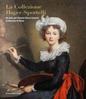 La collezione Hager-Sportelli. Un dono per Palazzo Sforza Cesarini di Genzano di Roma. Ediz. illustrata