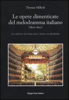 Le opere dimenticate del melodramma italiano (1800-1850). Un capitolo di storia della musica da riscrivere - Milholt Thomas