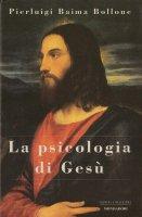 La psicologia di Gesù - Pierluigi Baima Bollone