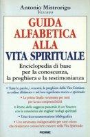 Guida alfabetica alla vita spirituale. Enciclopedia di base per la conoscenza, la preghiera e la testimonianza - Mistrorigo Antonio