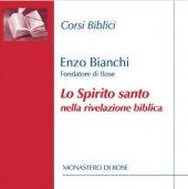 Lo Spirito santo nella rivelazione biblica - Enzo Bianchi