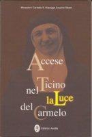 Accese nel Ticino la luce del Carmelo. Maria Stefania della Corte Celeste madre fondatrice del Carmelo di Locarno 1898-1991