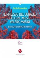 Il riflesso del corallo. Deleuze, Musil, Valéry, Masini. Bagliori di un'altra genesi - Ramaccioni Paolo
