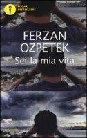 Sei la mia vita - Ozpetek Ferzan