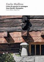 Mollino. L'arte di costruire in montagna. Casa Garelli, Champoluc. Ediz. illustrata - Pace Sergio, Milan Laura