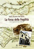 La forza della fragilità. Una biografia di Elisa Andreoli fondatrice delle Serve di Maria Riparatrici - Del Genio M. Rosaria