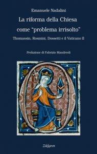 Copertina di 'La Riforma della Chiesa come «problema irrisolto»'