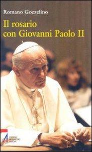 Copertina di 'Il rosario con Giovanni Paolo II. Riflessioni tratte dai suoi discorsi'
