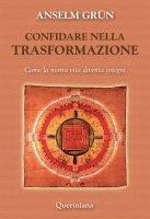 Confidare nella trasformazione - Anselm Grün