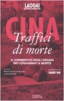 Cina. Traffici di morte. Il commercio degli organi dei condannati a morte. Con DVD