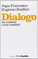 Dialogo tra credenti e non credenti - Francesco (Jorge Mario Bergoglio), Eugenio Scalfari