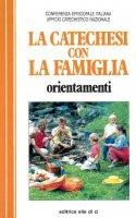 La catechesi con la famiglia. Orientamenti - Ufficio catechistico nazionale