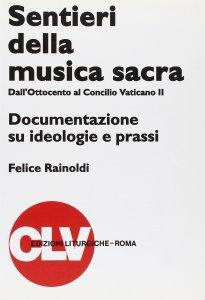 Copertina di 'Sentieri della musica sacra. Dall'Ottocento al Concilio Vaticano II. Documentazione su ideologie e prassi'