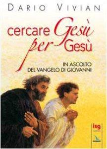 Copertina di 'Cercare Gesù per Gesù. In ascolto del Vangelo di Giovanni'