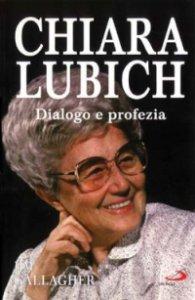 Copertina di 'Chiara Lubich. Dialogo e profezia'