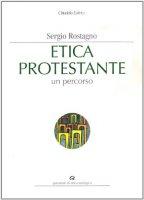 Etica protestante. Un percorso - Rostagno Sergio