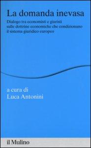 Copertina di 'La domanda inevasa. Dialogo tra economisti e giuristi sulle dottrine economiche che condizionano il sistema giuridico europeo'
