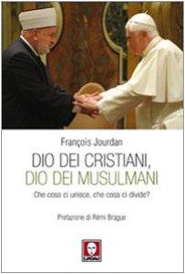 Copertina di 'Dio dei cristiani, Dio dei musulmani. Che cosa ci unisce, che cosa ci divide?'