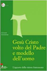 Copertina di 'Gesù Cristo volto del Padre e modello dell'uomo. L'apporto della visione francescana'