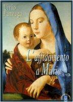 L'affidamento a Maria - Fanzaga Livio