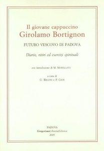 Copertina di 'Il giovane cappuccino Girolamo Bortignon. Futuro vescovo di Padova'
