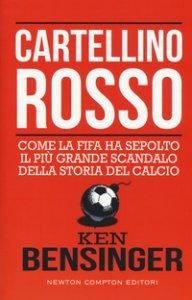Copertina di 'Cartellino rosso. Come la FIFA ha sepolto il più grande scandalo della storia del calcio'