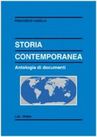 Storia contemporanea. Antologia di documenti - Casella Francesco