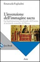 L' invenzione dell'immagine sacra - Fogliadini Emanuela