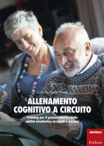 Copertina di 'Allenamento cognitivo a circuito. Training per il potenziamento delle abilità intellettive in adulti e anziani'