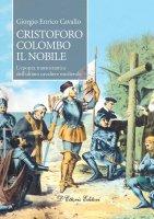 Cristoforo Colombo il nobile. L'epopea transoceanica dell'ultimo cavaliere medievale. - Giorgio Enrico Cavallo