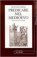 Predicare nel Medioevo - Leclercq Jean