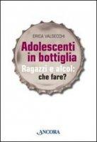 Adolescenti in bottiglia - Valsecchi Erica