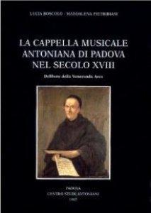 Copertina di 'La cappella musicale del Santo nel secolo XVIII: delibere della Veneranda Arca'
