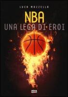NBA una lega di eroi - Mazzella Luca