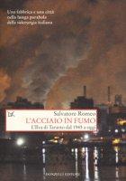L' acciaio in fumo. L'Ilva di Taranto dal 1945 a oggi - Romeo Salvatore