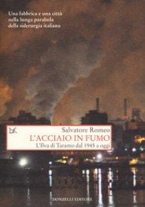 Copertina di 'L' acciaio in fumo. L'Ilva di Taranto dal 1945 a oggi'