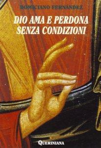 Copertina di 'Dio ama e perdona senza condizioni. Possibilità dogmatica e convenienza pastorale dell'assoluzione generale senza confessione privata'