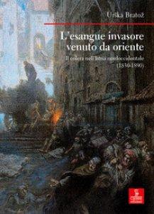 Copertina di 'L' esangue invasore venuto da Oriente. Il colera nell'Istria nordoccidentale (1830-1890)'