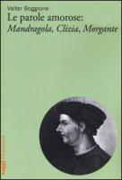 Le parole amorose: Mandragola, Clizia, Morgante - Boggione Valter