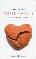 Amare Platone. Una lettura del «Fedro» - Garzanti Livio