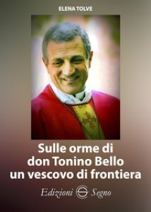 Copertina di 'Sulle orme di don Tonino Bello un vescovo di frontiera'