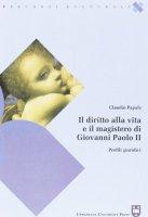 Il diritto alla vita e il magistero di Giovanni Paolo II. Profili giuridici - Papale Claudio