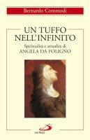Un tuffo nell'infinito. Spiritualità e attualità di Angela da Foligno - Commodi Bernardo